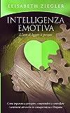 Intelligenza emotiva - L'arte di leggere le persone: Come imparare a percepire, comprendere e controllare i sentimenti attraverso la consapevolezza e l'empatia
