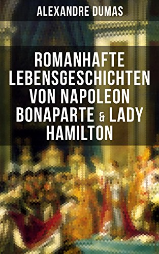 Romanhafte Lebensgeschichten von Napoleon Bonaparte & Lady Hamilton: Zwei faszinierende Biografien