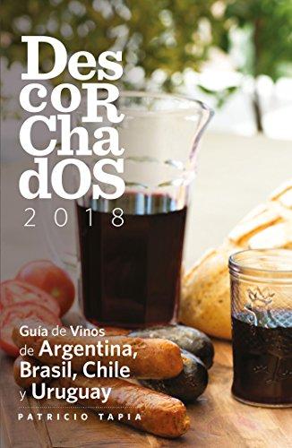 Descorchados 2018: Guía de Vinos de Argentina, Brasil,