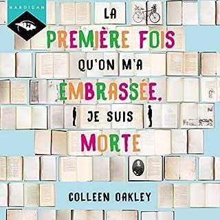 La première fois qu'on m'a embrassée, je suis morte                   De :                                                                                                                                 Colleen Oakley                               Lu par :                                                                                                                                 Émilie Ramet                      Durée : 10 h et 33 min     6 notations     Global 3,8