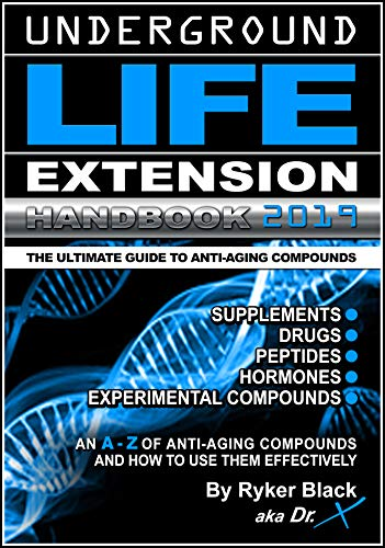 Underground Life Extension Handbook: An A - Z of Anti-Aging Compounds And How To Use Them Effectively: Supplements - Drugs - Peptides - Hormones - Experimental Compounds (English Edition)