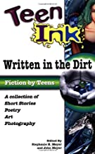 Teen Ink: Written in the Dirt: A Collection of Short Stories, Poetry, Art and Photography (Teen Ink Series)