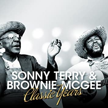 Classic Years - Sonny Terry & Brownie McGhee