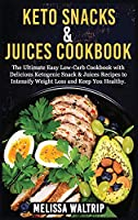 Keto Snacks & Juices Cookbook: The Ultimate Easy Low-Carb Cookbook with Delicious Ketogenic Snack & Juices Recipes to Intensify Weight Loss and Keep You Healthy.