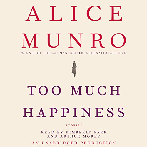 Too Much Happiness     Stories              De :                                                                                                                                 Alice Munro                               Lu par :                                                                                                                                 Kimberly Farr,                                                                                        Arthur Morey                      Durée : 11 h et 40 min     2 notations     Global 4,5