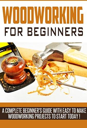 Amazon Com Woodworking Woodworking Beginner S Guide A Complete Beginner S Guide With Easy To Make Woodworking Projects To Start Today Woodworking Plans Wood Craft Books Woodworking Pallet Projects Ebook Parker J Kindle