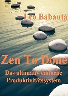 Zen To Done (Das ultimativ einfache Produktivitätssystem) (German Edition)