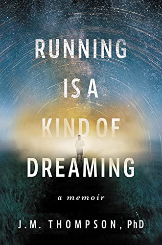 Compare Textbook Prices for Running Is a Kind of Dreaming: A Memoir  ISBN 9780062947079 by Thompson, J. M.