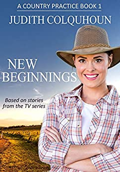 New Beginnings (A Country Practice Book 1) by [Judith Colquhoun]