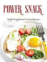 Power Snack: The Best Snack Recipes For Smart Beginners
