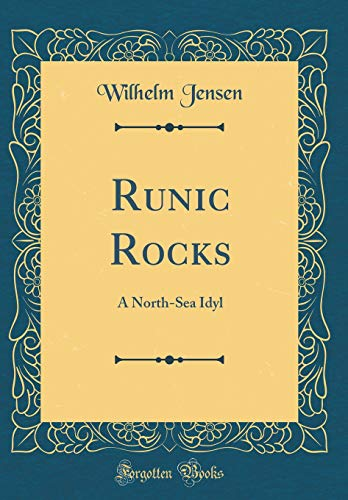 Runic Rocks: A North-Sea Idyl (Classic Reprint)