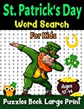 St. Patrick's Day Word Search Puzzles Book Large Print For Kids Ages 12-14: Fun Puzzles Activity Book For Kids Ages 12 And Up