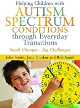 Helping Children with Autism Spectrum Conditions through Everyday Transitions: Small Changes - Big Challenges