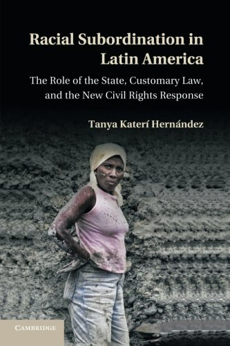 Compare Textbook Prices for Racial Subordination in Latin America: The Role Of The State, Customary Law, And The New Civil Rights Response Reprint Edition ISBN 9781107695436 by Hernández, Tanya Katerí