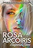 Rosa tras el Arcoíris: Encontrarán un misterio aún mayor