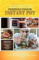 Instant Pot Pressure Cooker: Instant Pot Recipe Book with Delectable Instant Pot Recipes (Vol 1)