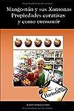 Mangostán y sus Xantonas, Propiedades curativas y como consumir: Descripción de la fruta Mangostán, propiedades curativas, estudios científicos, ... de consumir y recetas. (Casa Bartomeus)