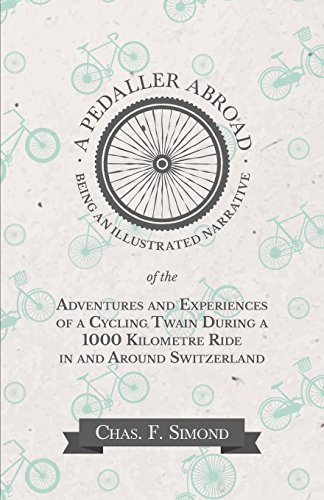 A Pedaller Abroad - Being an Illustrated Narrative of the Adventures and Experiences of a Cycling Twain During a 1000 Kilometre Ride in and Around Switzerland (English Edition)