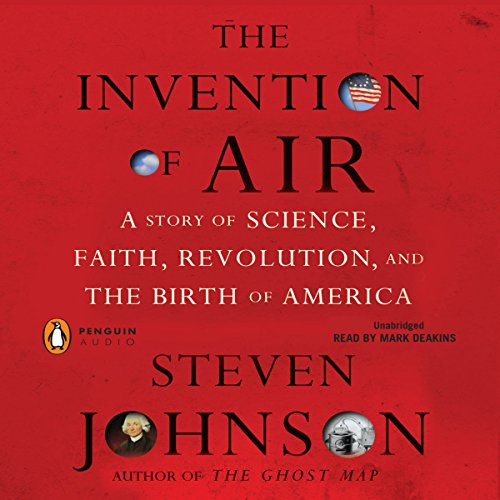 The Invention of Air                   By:                                                                                                                                 Steven Johnson                               Narrated by:                                                                                                                                 Mark Deakins                      Length: 6 hrs and 6 mins     Not rated yet     Overall 0.0
