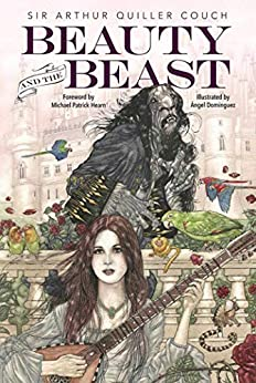 Beauty and the Beast by [Arthur Quiller-Couch, Ángel Domínguez, Michael Patrick Hearn]
