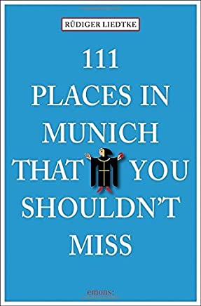 111 Places in Munich That You Shouldnt Miss by Rüdiger Liedtke (2014-09-15)
