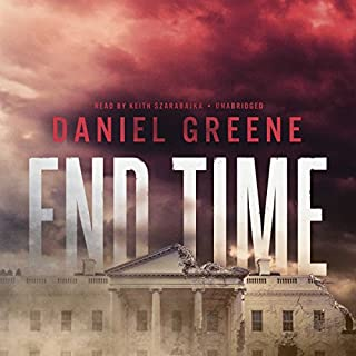 End Time     The End Time Saga, Book 1              By:                                                                                                                                 Daniel Greene                               Narrated by:                                                                                                                                 Keith Szarabajka                      Length: 11 hrs and 17 mins     182 ratings     Overall 4.1