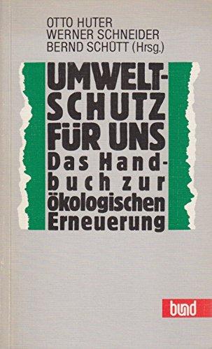 Umweltschutz fuer uns - Das Handbuch zur oekoelogischen Erneuerung