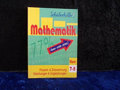 Mathematik - Prozent- und Zinsrechnung - Gleichungen und Ungleichungen - Schülerhilfe 7.-8. Klasse