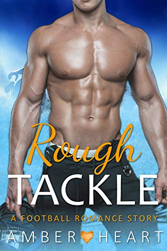 Rough Tackle: A Football Romance Story (College Friends Book 3)