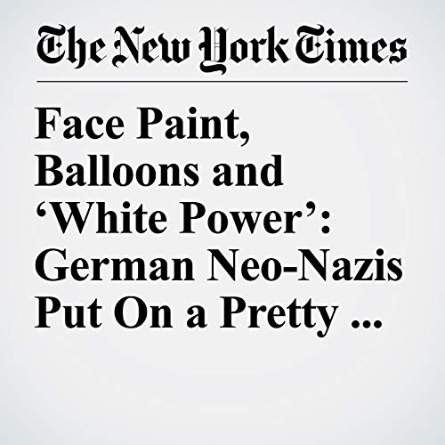 Face Paint, Balloons and 'White Power': German Neo-Nazis Put On a Pretty Face copertina