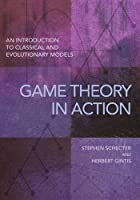 Game Theory in Action: An Introduction to Classical and Evolutionary Models by Stephen Schecter Herbert Gintis(2016-04-05)
