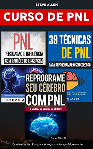 Curso de PNL (3 Livros): Reprograme seu cérebro com PNL + Persuasão e influência usando padrões de linguagem + 39 Técnicas, padrões e estratégias de Programação Neuro-Linguística: Crescimento pessoal