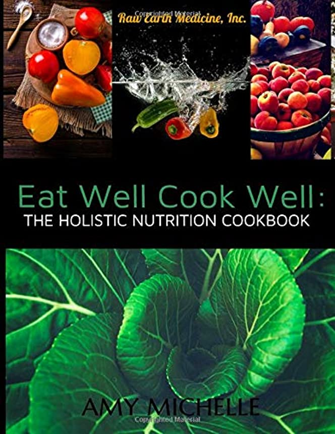 フェミニン明らか有効なEat Well Cook Well: The Holistic Nutrition Cookbook (Raw Earth Medicine)