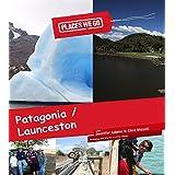 Patagonia, Chile and Launceston, Tasmania