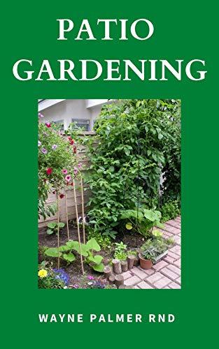 PATIO GARDENING : The Effective Guide To Patio Gardening