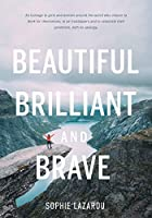 Beautiful Brilliant and Brave: An homage to girls and women around the world who choose to think for themselves; to be trailblazers and to celebrate their greatness, with no apology.