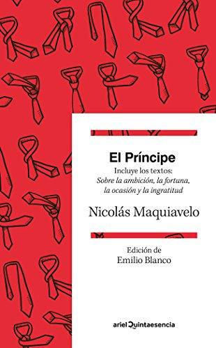 El Príncipe: Incluye los textos: Sobre la ambición, la fortuna, la ocasión y la ingratitud. Traducción y prólogo de Emilio Blanco (Quintaesencia)
