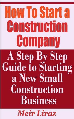 How To Start A Construction Company A Step By Step Guide To Starting A New Construction Business Ebook Liraz Meir Kindle Store