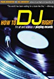 How to DJ Right: The Art and Science of Playing Records (Books That Changed the World)
