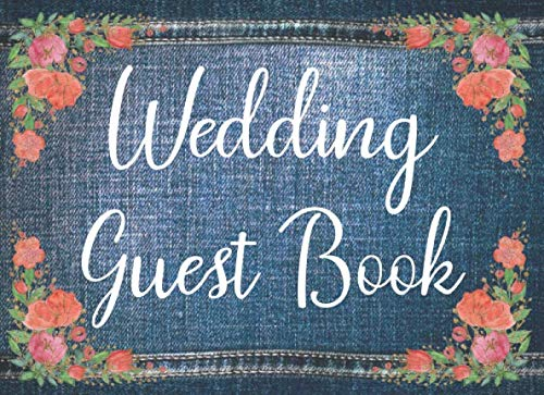 Wedding Guest Book: Guest Sign In & Jot Down Well Wishes: Minimalist Memory Keepsake Guestbook To Look Back On: Great Gift For Engaged Couples For The Big Day (Blue Denim & Floral Style Cover)