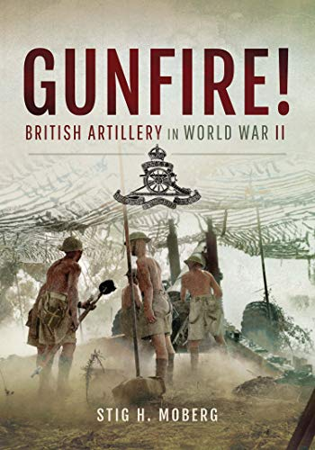 Gunfire!: British Artillery in World War II