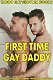 First Time Gay Daddy: Straight to Gay First Time MM, Top to Bottom, Older Man Younger Man, Taboo Gay (Taboo Gay Erotica Book 2)