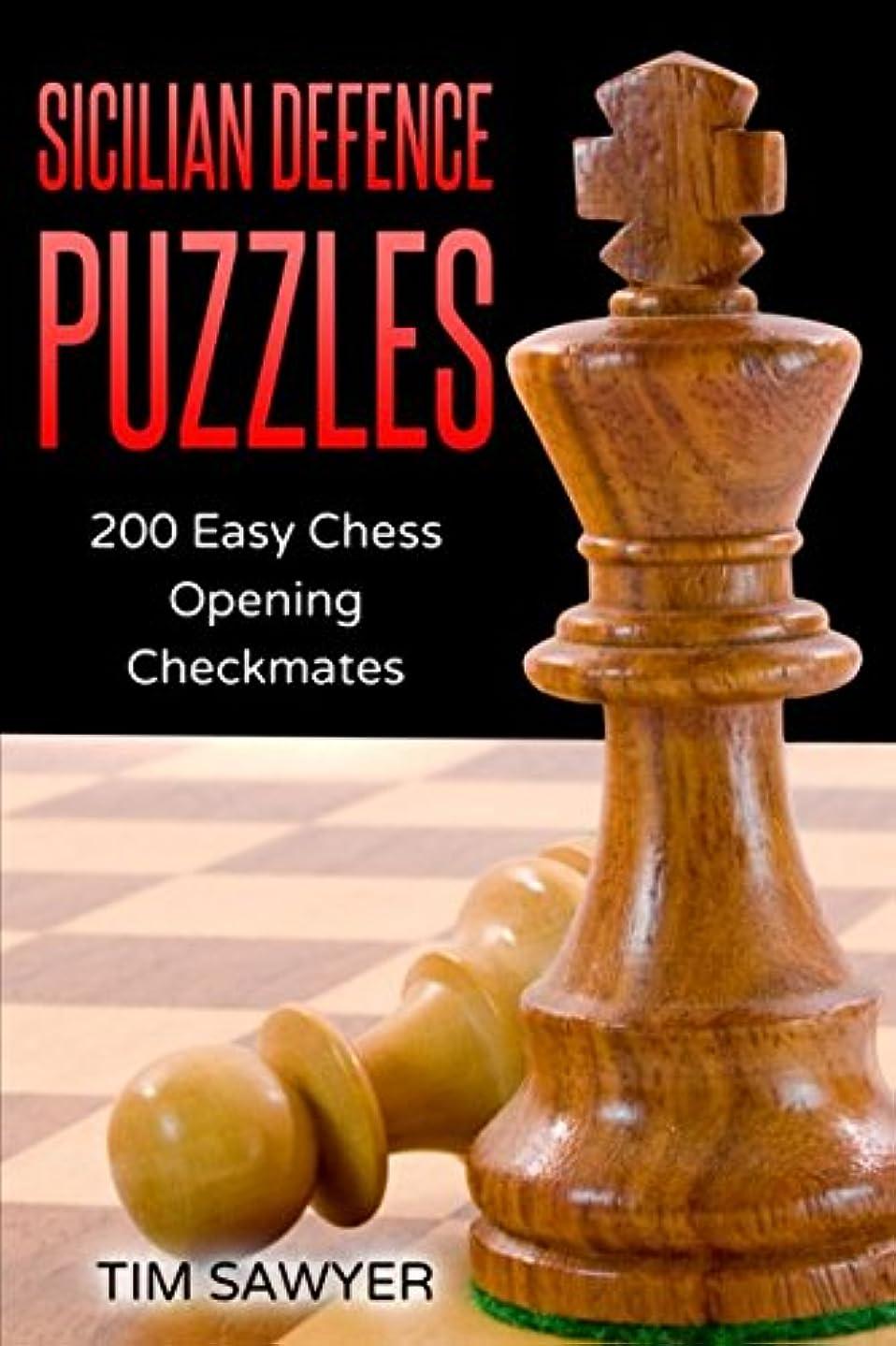 大使館伝統的初心者Sicilian Defence Puzzles: 200 Easy Chess Opening Checkmates (Easy Puzzles)