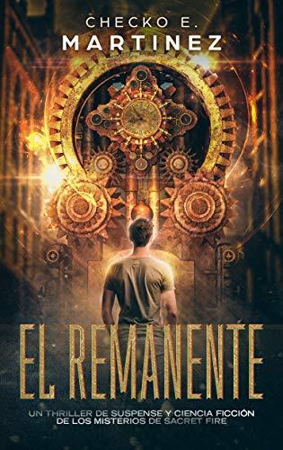 El Remanente: Los Misterios de Sacret Fire Libro 1: Un thriller de suspense, aventuras y ciencia ficción