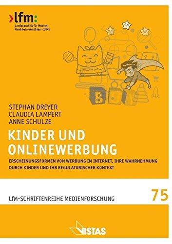 Kinder und Onlinewerbung: Erscheinungsformen von Werbung im Internet, ihre Wahrnehmung durch Kinder und ihr regulatorischer Kontext (Schriftenreihe Medienforschung der LfM)