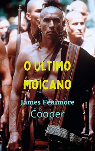 O Ultimo Moicano: Grande obra literária histórica, narrativas curtas adaptadas à época, carregadas de ficção e aventuras