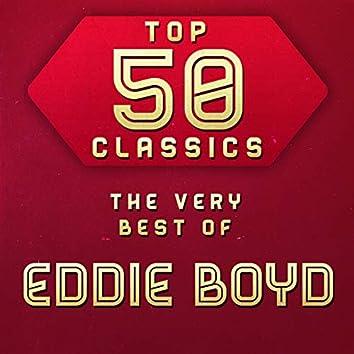 Top 50 Classics - The Very Best of Eddie Boyd