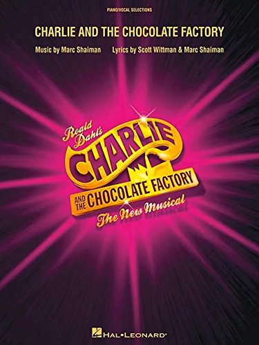 Charlie and the Chocolate Factory: The New Musical: Piano/Vocal Selections: The New Musical (London Edition