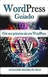 WordPress Guiado: Seu primeiro site usando o WordPress (Portuguese Edition)