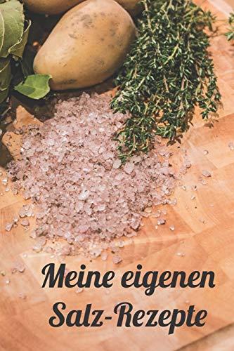 Meine eigenen Salz-Rezepte: Rezeptheft zum Eintragen von selbstgemachten Gewürzsalzen und Kräutersalzen für den Hobbykoch oder Hobbyköchin
